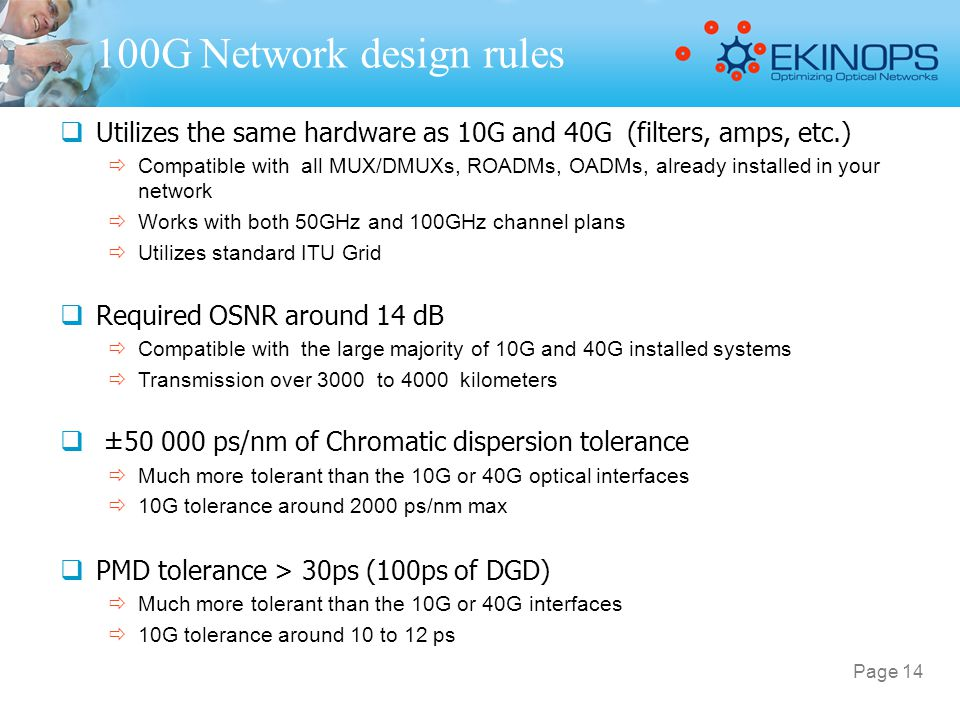 100G Network design rules  Utilizes the same hardware as 10G and 40G (filters, amps, etc.)  Compatible with all MUX/DMUXs, ROADMs, OADMs, already in