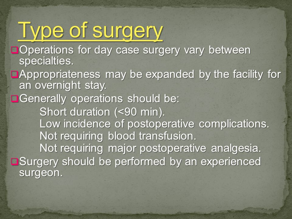 Operations for day case surgery vary between specialties.