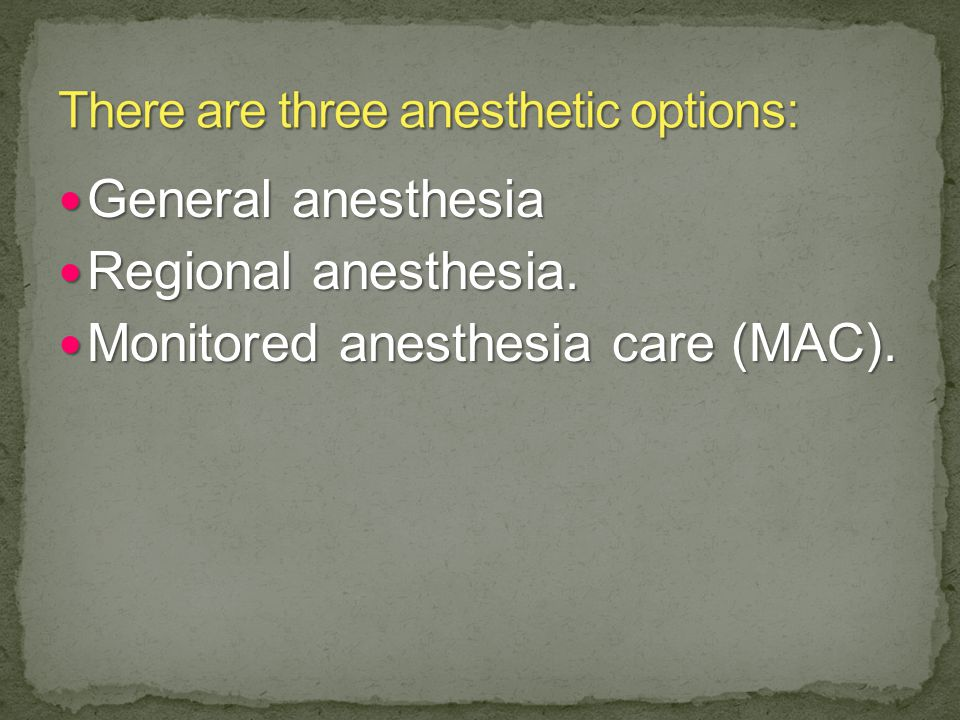 General anesthesia General anesthesia Regional anesthesia.
