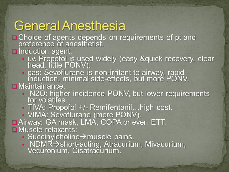  Choice of agents depends on requirements of pt and preference of anesthetist.