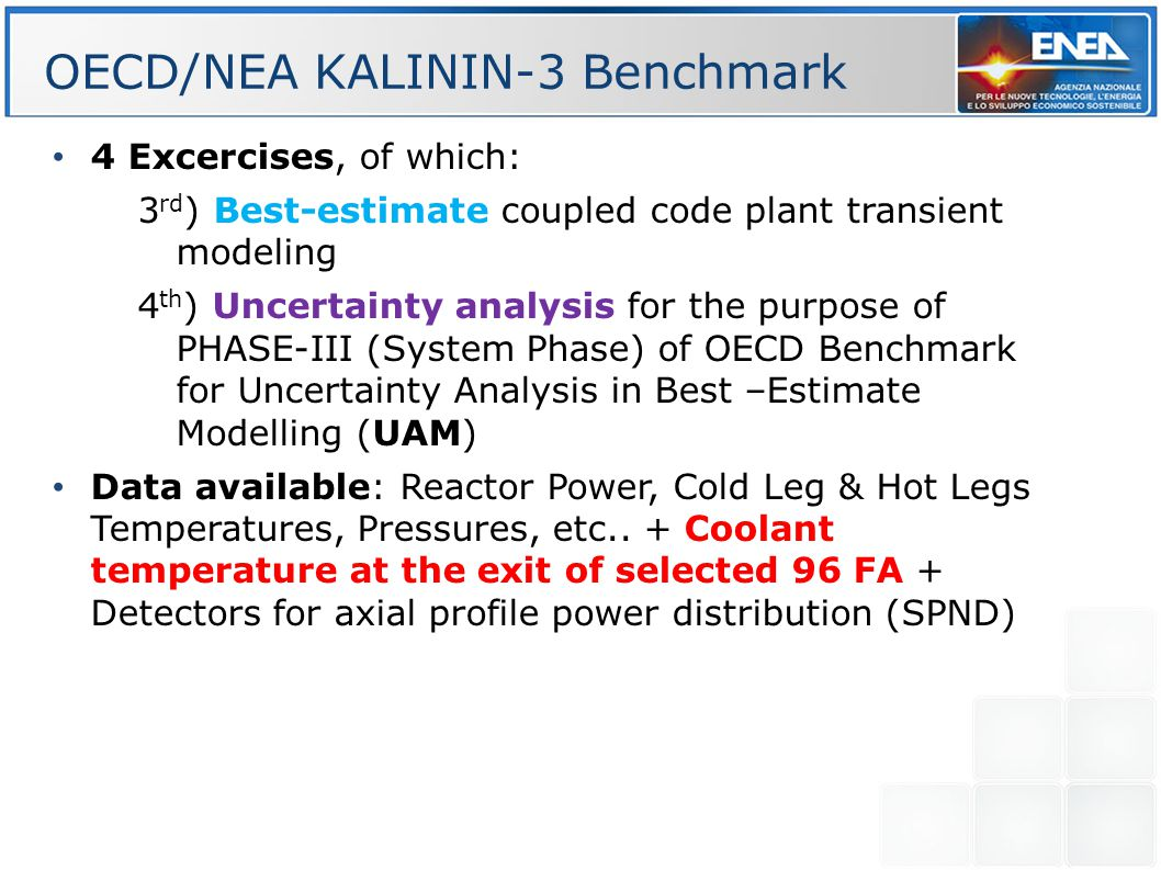 4 Excercises, of which: 3 rd ) Best-estimate coupled code plant transient modeling 4 th ) Uncertainty analysis for the purpose of PHASE-III (System Phase) of OECD Benchmark for Uncertainty Analysis in Best –Estimate Modelling (UAM) Data available: Reactor Power, Cold Leg & Hot Legs Temperatures, Pressures, etc..