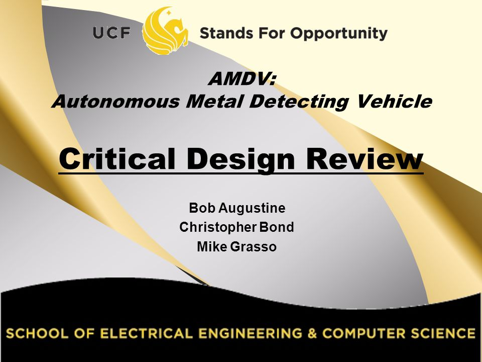 Bob Augustine Christopher Bond Mike Grasso AMDV: Autonomous Metal Detecting Vehicle Critical Design Review