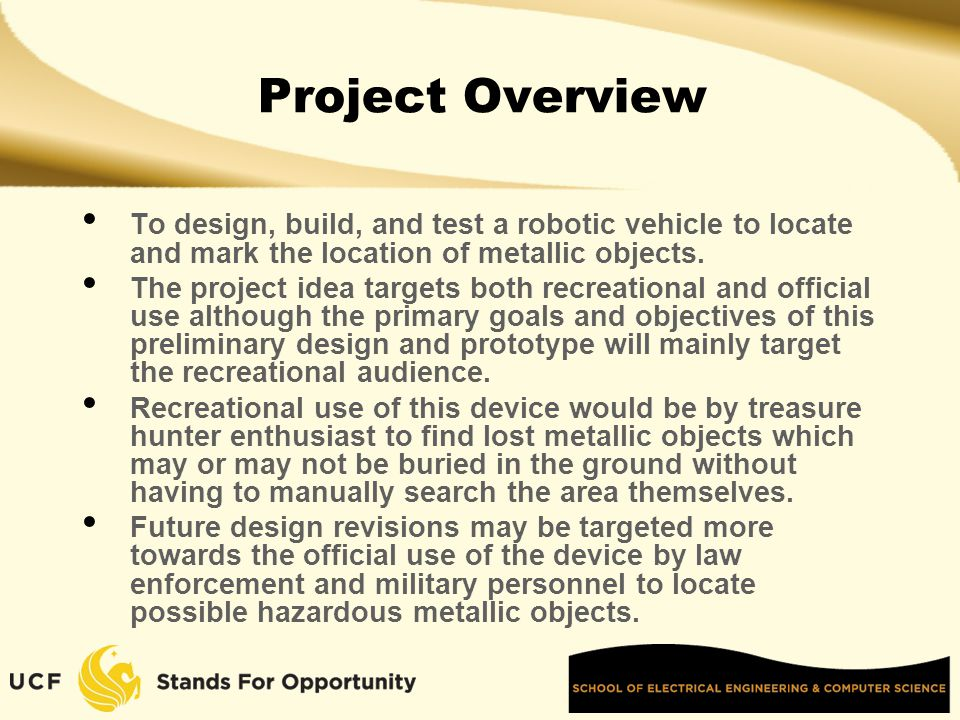 Project Overview To design, build, and test a robotic vehicle to locate and mark the location of metallic objects.