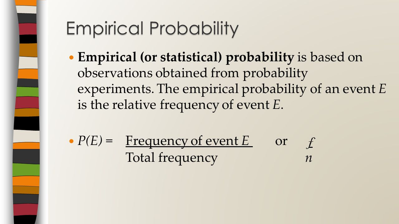 Empirical (or statistical) probability is based on observations obtained from probability experiments.