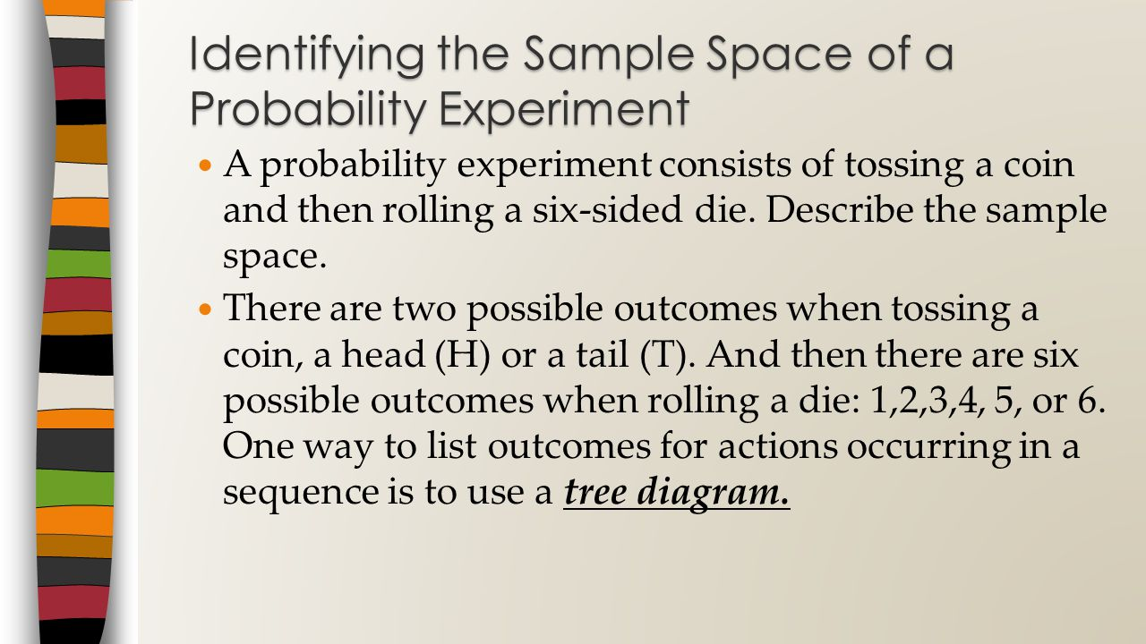 A probability experiment consists of tossing a coin and then rolling a six-sided die.