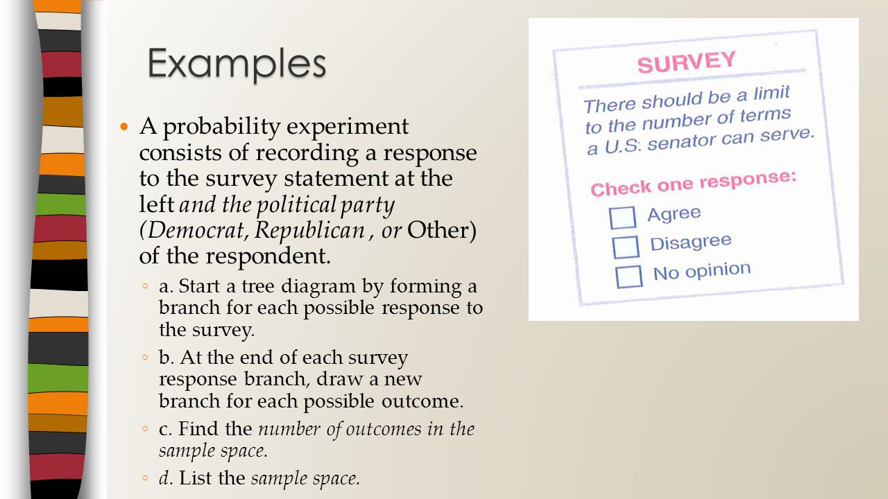 A probability experiment consists of recording a response to the survey statement at the left and the political party (Democrat, Republican, or Other) of the respondent.