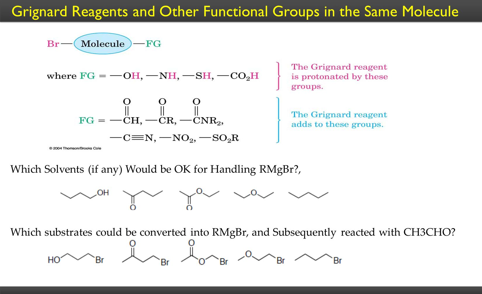 Grignard Reagents and Other Functional Groups in the Same Molecule Which Solvents (if any) Would be OK for Handling RMgBr?, Which substrates could be