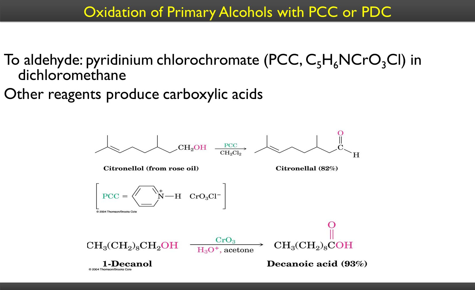 Oxidation of Primary Alcohols with PCC or PDC To aldehyde: pyridinium chlorochromate (PCC, C 5 H 6 NCrO 3 Cl) in dichloromethane Other reagents produc