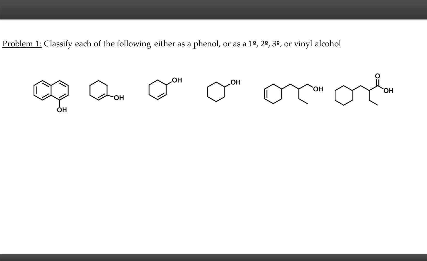 Problem 1: Classify each of the following either as a phenol, or as a 1 º, 2 º, 3 º, or vinyl alcohol
