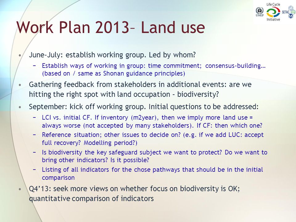 Work Plan 2013– Land use June-July: establish working group. Led by whom? −Establish ways of working in group: time commitment; consensus-building… (b