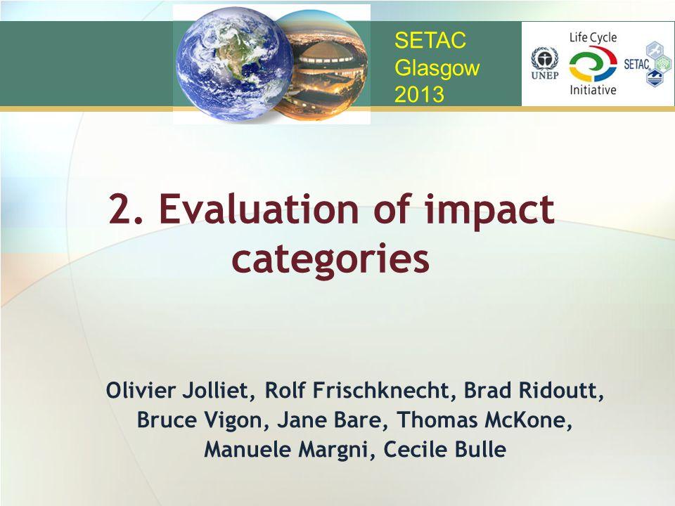 2. Evaluation of impact categories Olivier Jolliet, Rolf Frischknecht, Brad Ridoutt, Bruce Vigon, Jane Bare, Thomas McKone, Manuele Margni, Cecile Bul