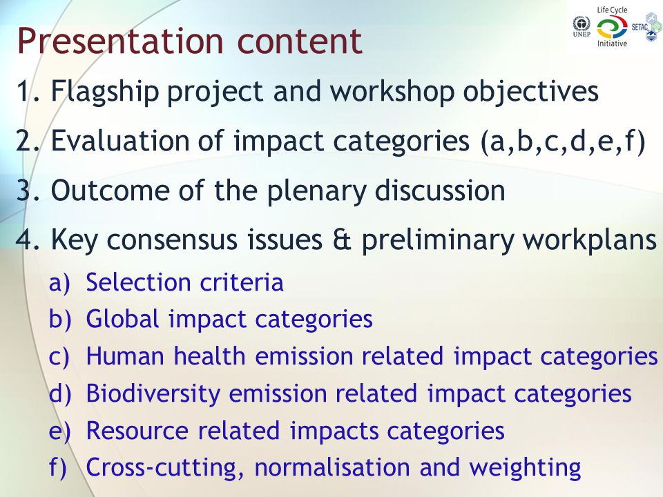 Presentation content 1. Flagship project and workshop objectives 2. Evaluation of impact categories (a,b,c,d,e,f) 3. Outcome of the plenary discussion