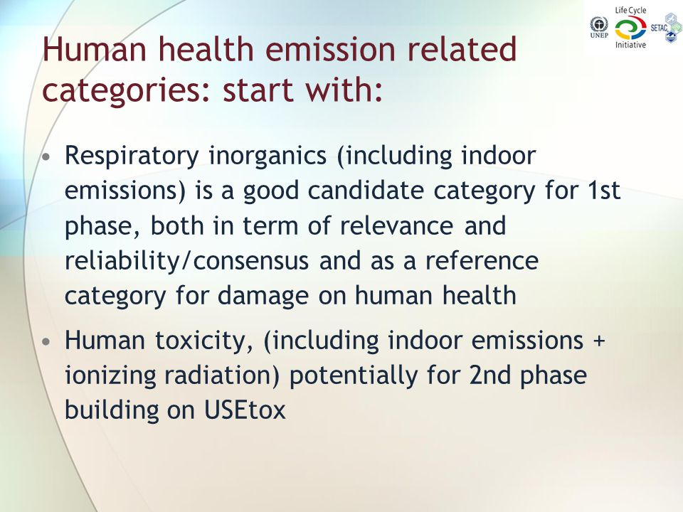 Human health emission related categories: start with: Respiratory inorganics (including indoor emissions) is a good candidate category for 1st phase,