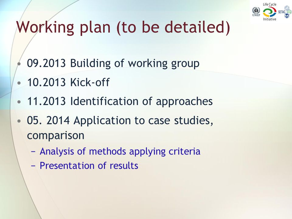 Working plan (to be detailed) 09.2013 Building of working group 10.2013 Kick-off 11.2013 Identification of approaches 05. 2014 Application to case stu