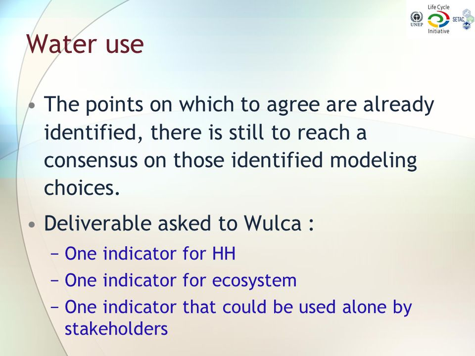 Water use The points on which to agree are already identified, there is still to reach a consensus on those identified modeling choices. Deliverable a