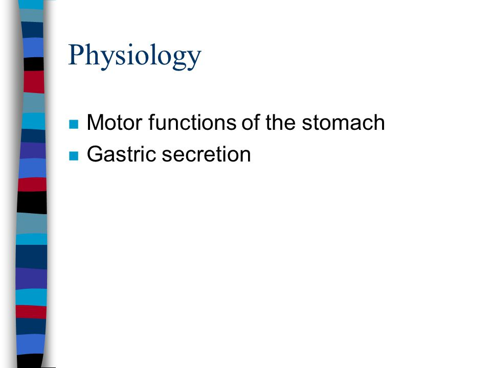 Physiology n Motor functions of the stomach –storage: reduction of the tone in the muscular wall –mixing and propulsion: constrictor ring leading to the retropulsion –emptying