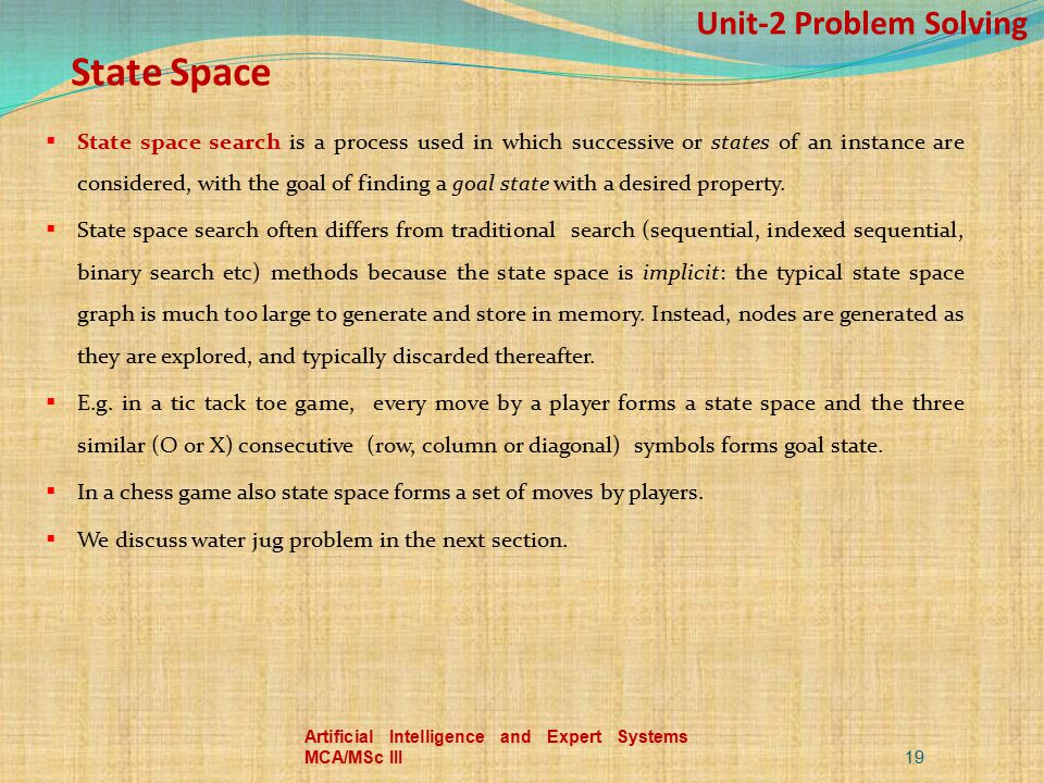 Unit-2 Problem Solving State Space  State space search is a process used in which successive or states of an instance are considered, with the goal o