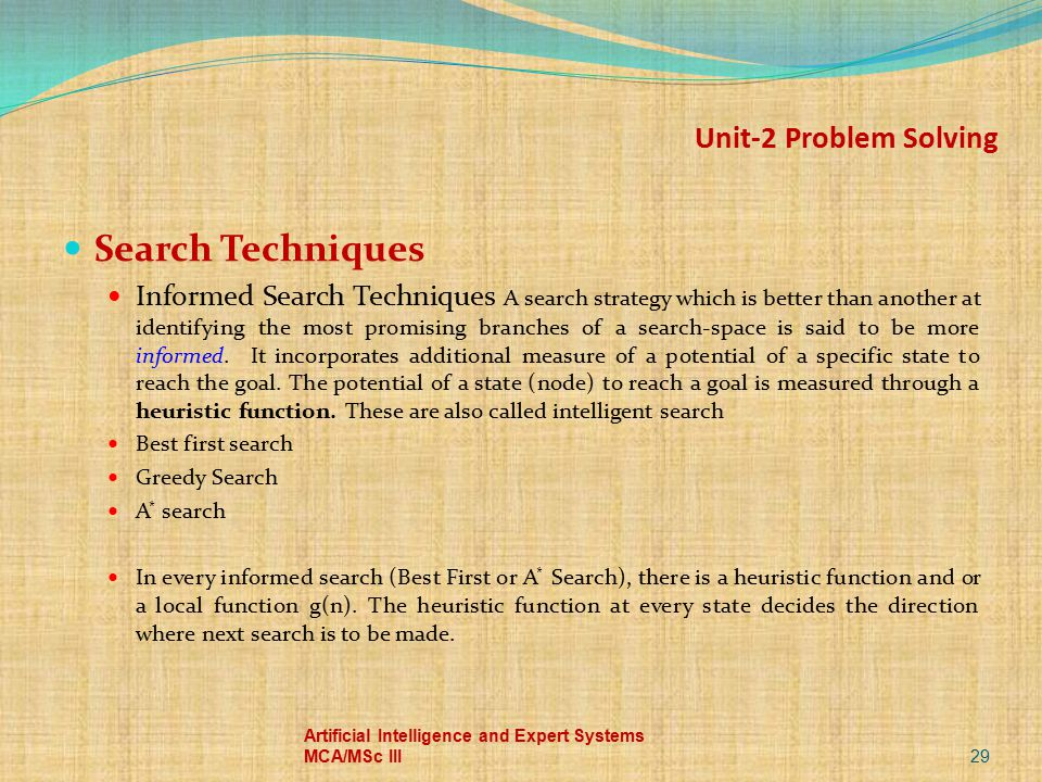 Unit-2 Problem Solving Search Techniques Informed Search Techniques A search strategy which is better than another at identifying the most promising b