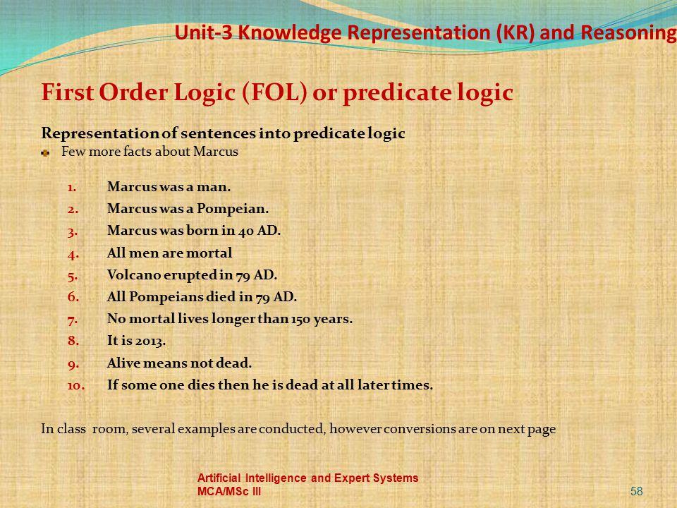 Unit-3 Knowledge Representation (KR) and Reasoning First Order Logic (FOL) or predicate logic Representation of sentences into predicate logic Few mor