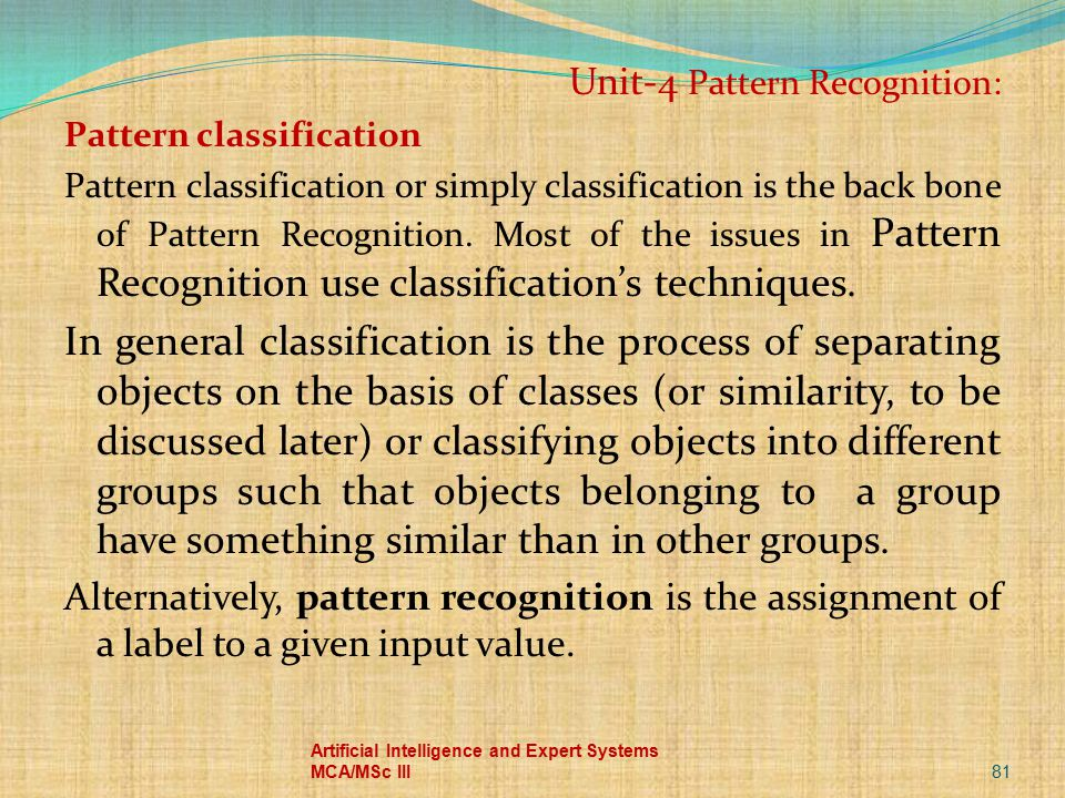 81 Artificial Intelligence and Expert Systems MCA/MSc III Unit-4 Pattern Recognition: Pattern classification Pattern classification or simply classifi