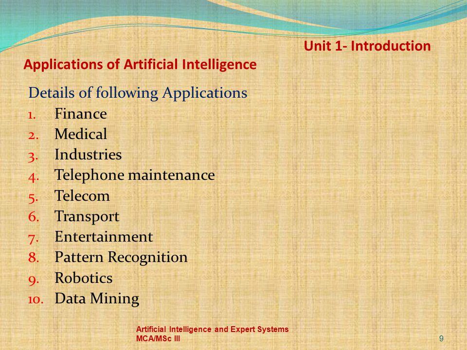 Details of following Applications 1. Finance 2. Medical 3. Industries 4. Telephone maintenance 5. Telecom 6. Transport 7. Entertainment 8. Pattern Rec