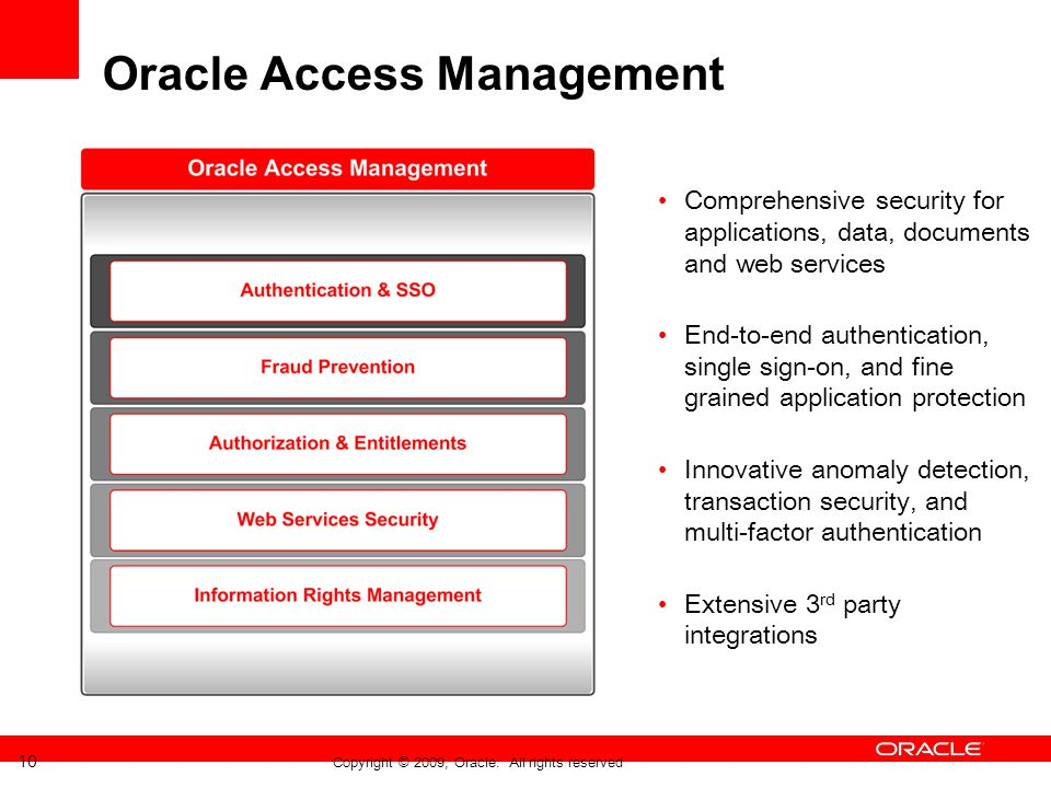 Oracle Access Management Comprehensive security for applications, data, documents and web services End-to-end authentication, single sign-on, and fine