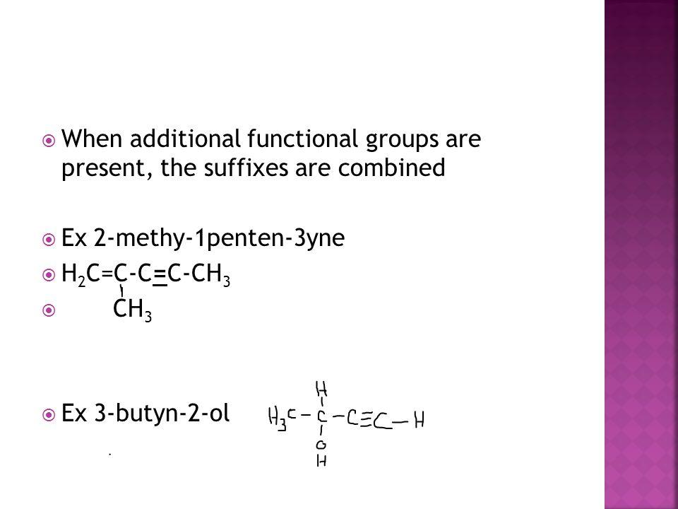  Ex 2-methy-1penten-3yne  H 2 C=C-C=C-CH 3  CH 3  Ex 3-butyn-2-ol