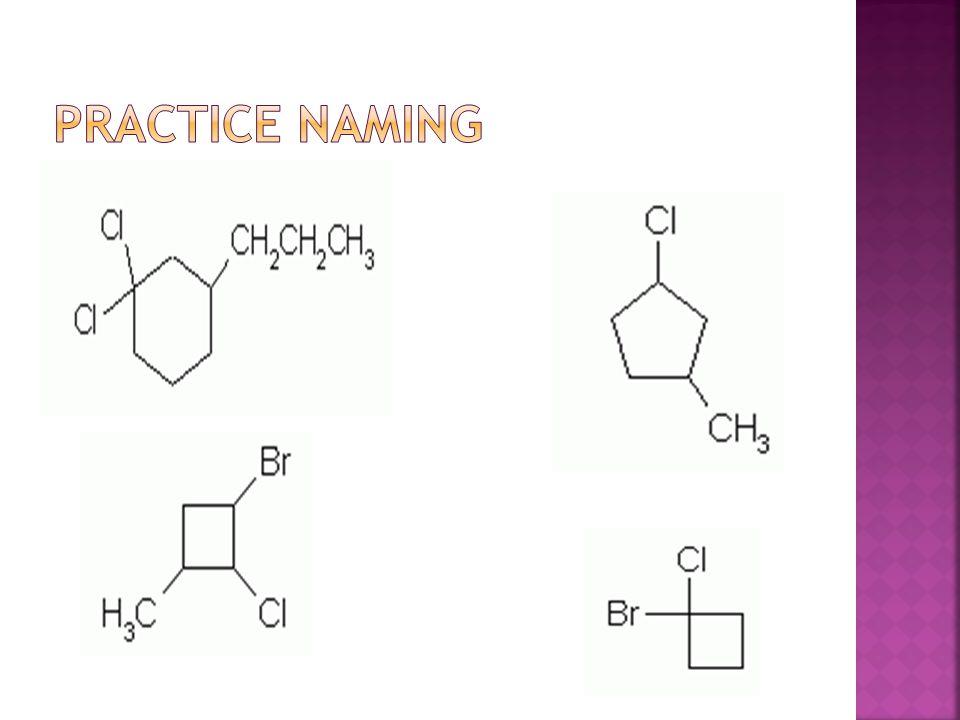  1,2 dichoro, 4 propyl cyclohexane  1 choro, 3 methyl cyclpentane  1 bromo, 2 choro cyclobutane  1 bromo, 2 chloro, 3 methyl cyclobutane