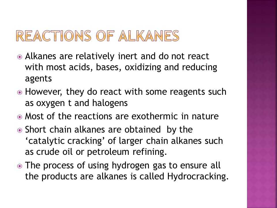  CH 3 -CH 2 -CH 3 + 5 O 2 ——> 3 CO 2 + 4 H 2 O + heat  Alkane plus oxygen gives carbon dioxide, water and heat 
