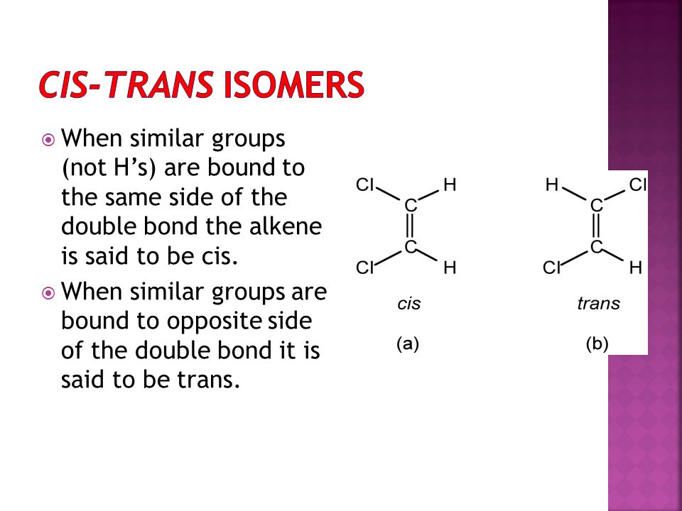  When similar groups (not H's) are bound to the same side of the double bond the alkene is said to be cis.  When similar groups are bound to opposit