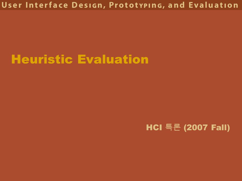 HCI 특론 (2007 Fall) Heuristic Evaluation