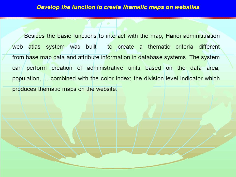 Besides the basic functions to interact with the map, Hanoi administration web atlas system was built to create a thematic criteria different from bas