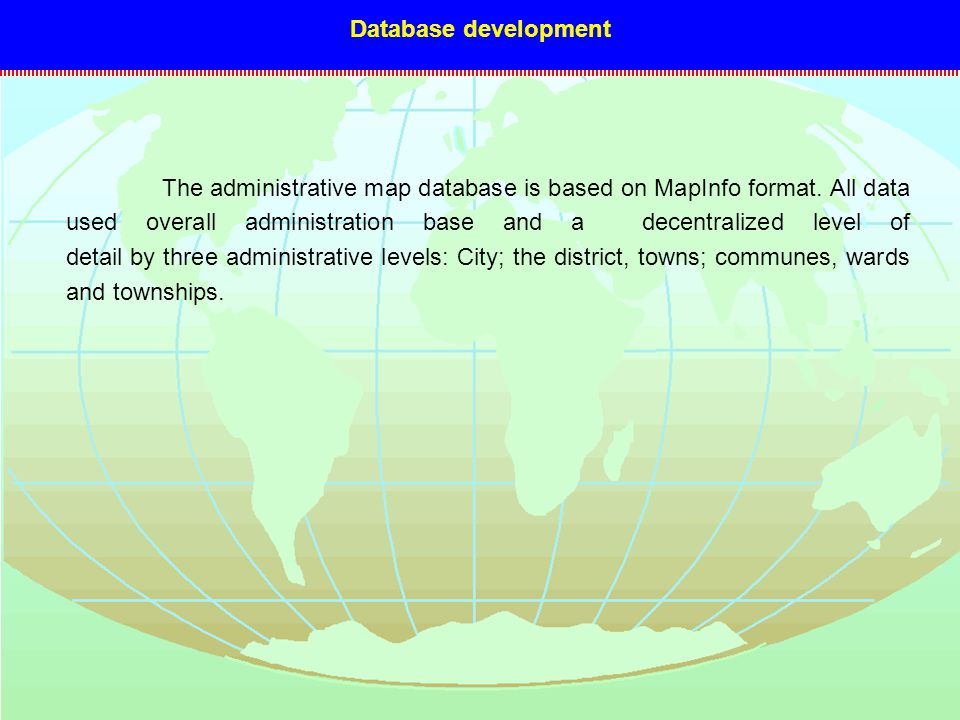 The administrative map database is based on MapInfo format.