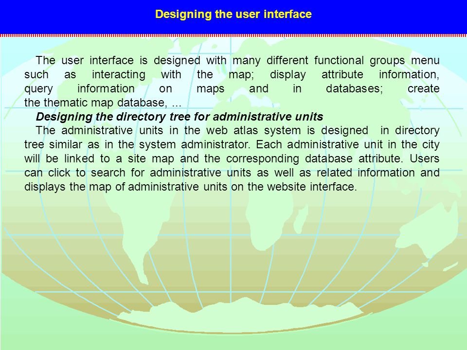 Designing the user interface The user interface is designed with many different functional groups menu such as interacting with the map; display attribute information, query information on maps and in databases; create the thematic map database,...
