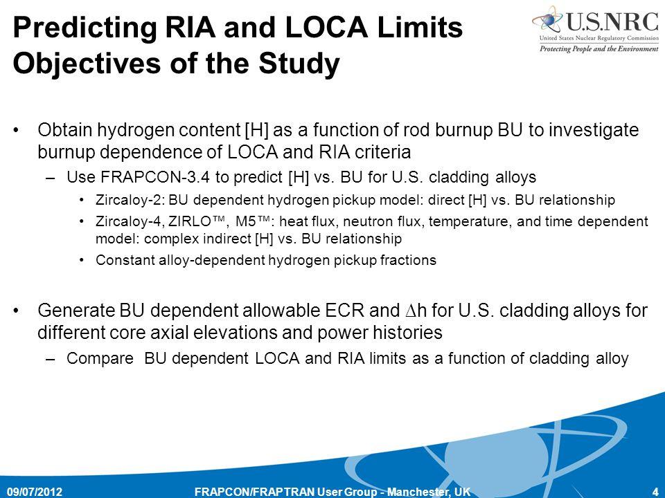 Predicting RIA and LOCA Limits Objectives of the Study Obtain hydrogen content [H] as a function of rod burnup BU to investigate burnup dependence of LOCA and RIA criteria –Use FRAPCON-3.4 to predict [H] vs.
