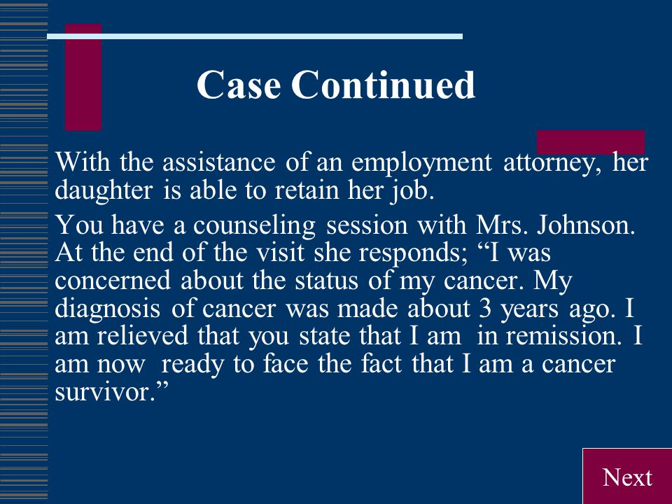 Case Continued With the assistance of an employment attorney, her daughter is able to retain her job. You have a counseling session with Mrs. Johnson.