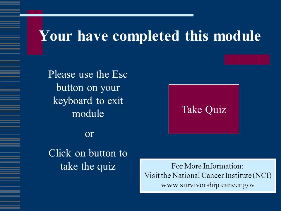 Your have completed this module Please use the Esc button on your keyboard to exit module or Click on button to take the quiz Take Quiz For More Infor