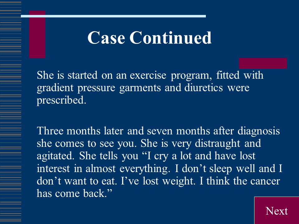 Case Continued She is started on an exercise program, fitted with gradient pressure garments and diuretics were prescribed. Three months later and sev