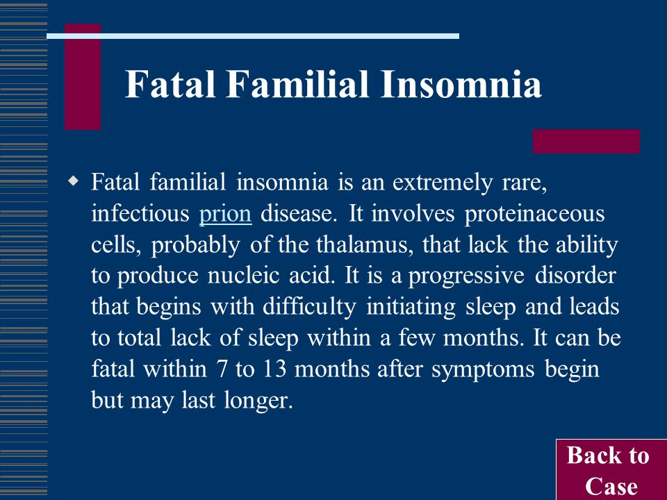 Fatal Familial Insomnia  Fatal familial insomnia is an extremely rare, infectious prion disease. It involves proteinaceous cells, probably of the tha