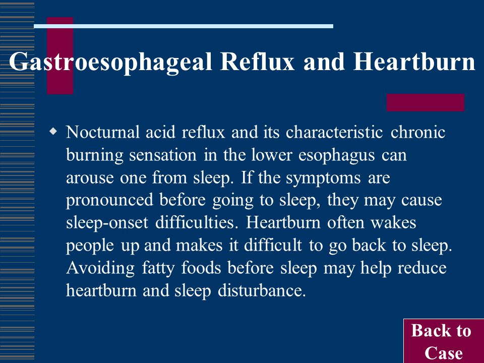 Gastroesophageal Reflux and Heartburn  Nocturnal acid reflux and its characteristic chronic burning sensation in the lower esophagus can arouse one f