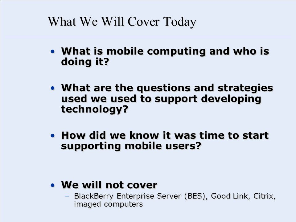 What We Will Cover Today What is mobile computing and who is doing it.