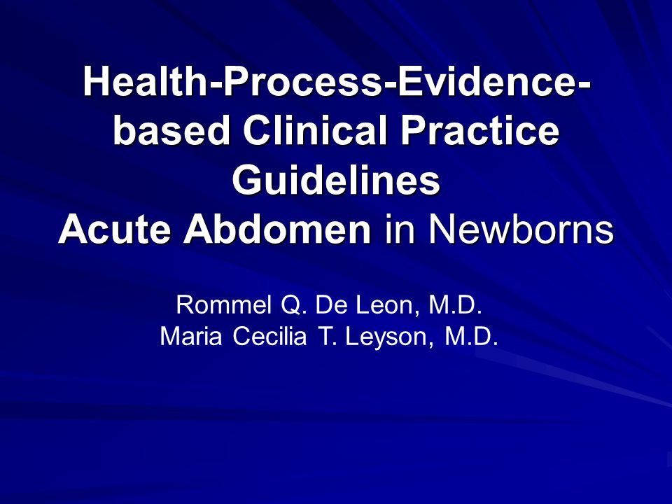 Health-Process-Evidence- based Clinical Practice Guidelines Acute Abdomen in Newborns Rommel Q.