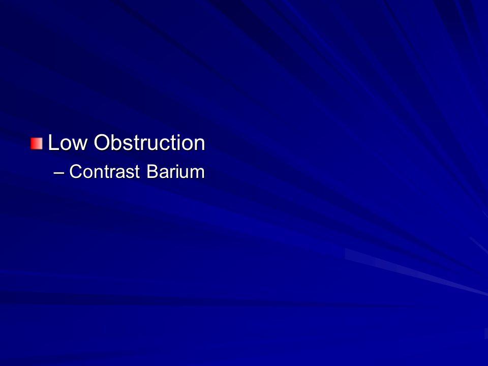Low Obstruction –Contrast Barium