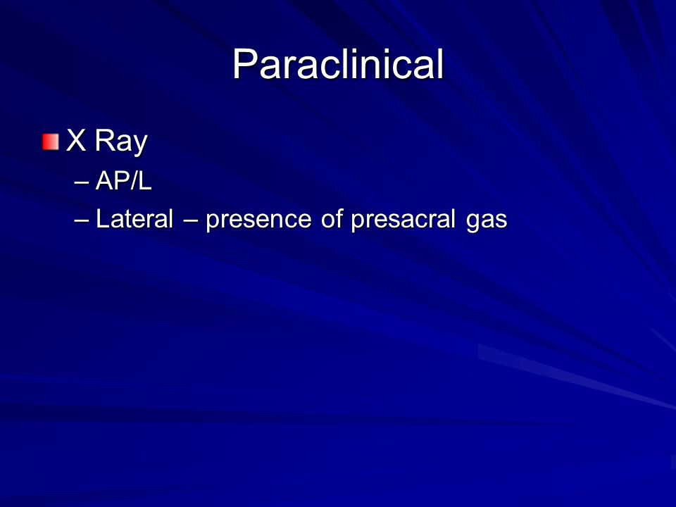 Paraclinical X Ray –AP/L –Lateral – presence of presacral gas