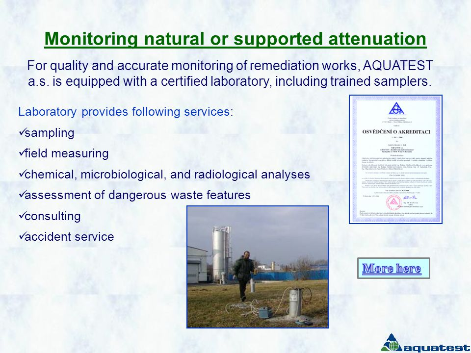 Monitoring natural or supported attenuation For quality and accurate monitoring of remediation works, AQUATEST a.s.
