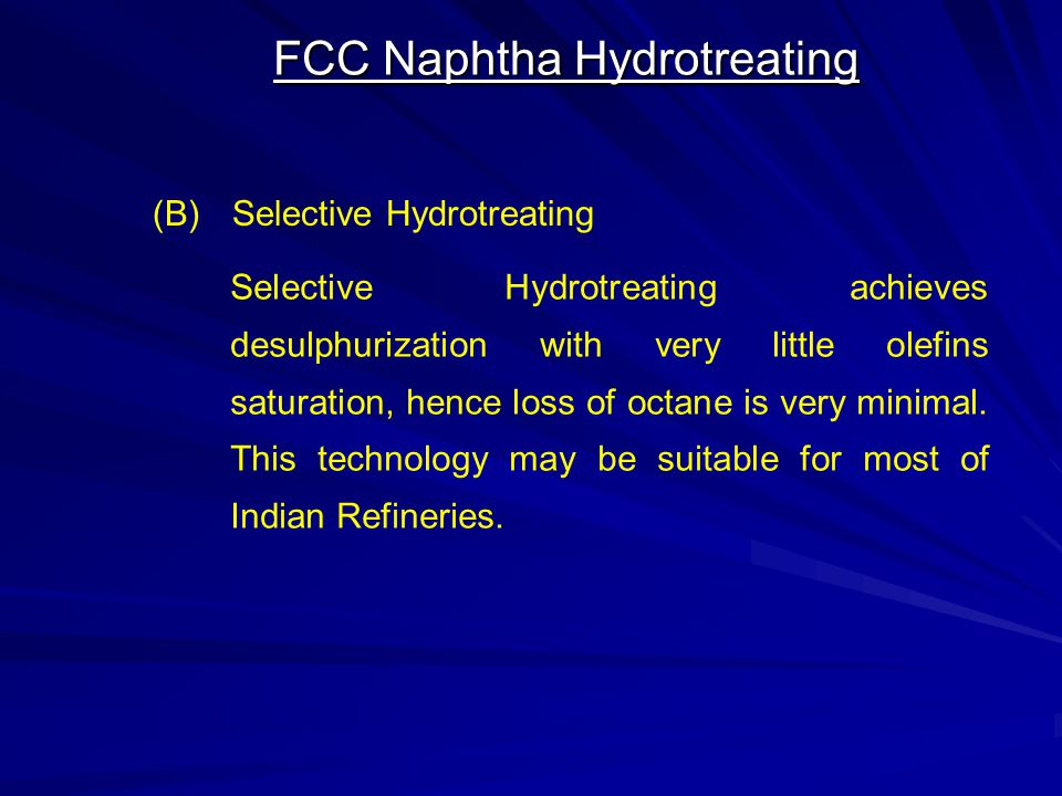 FCC Naphtha Hydrotreating (B)Selective Hydrotreating Selective Hydrotreating achieves desulphurization with very little olefins saturation, hence loss