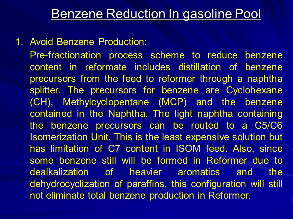 Benzene Reduction In gasoline Pool 1.Avoid Benzene Production: Pre-fractionation process scheme to reduce benzene content in reformate includes distil
