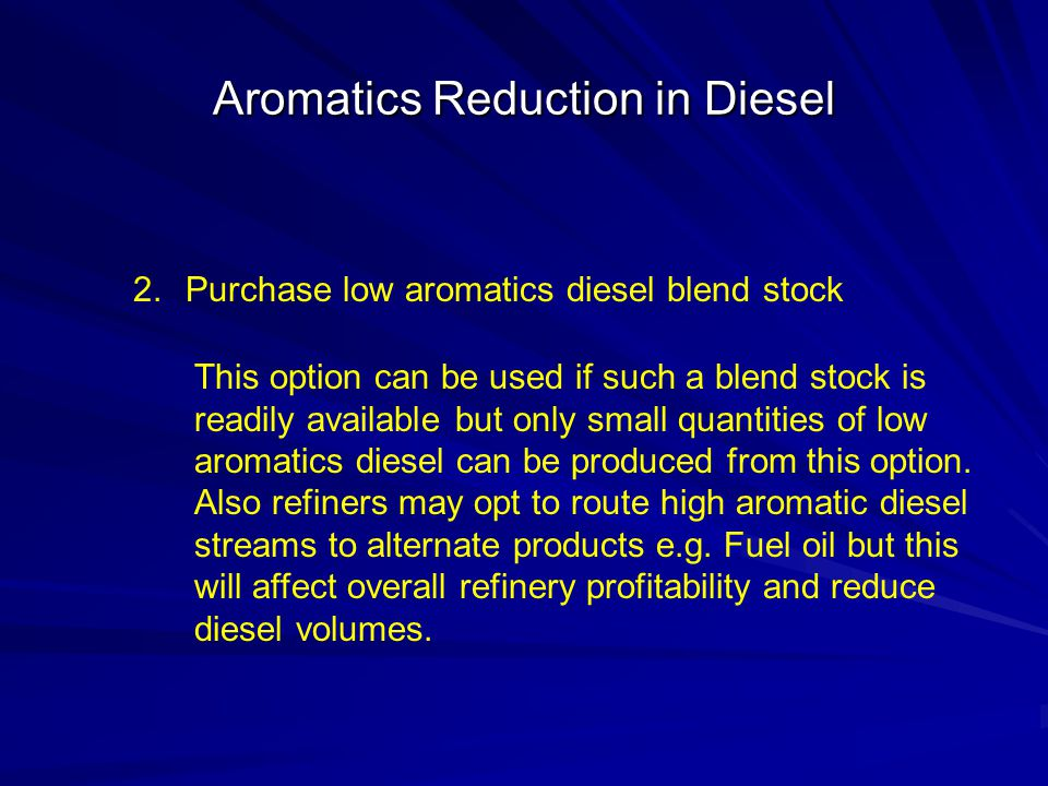 Aromatics Reduction in Diesel 2.Purchase low aromatics diesel blend stock This option can be used if such a blend stock is readily available but only