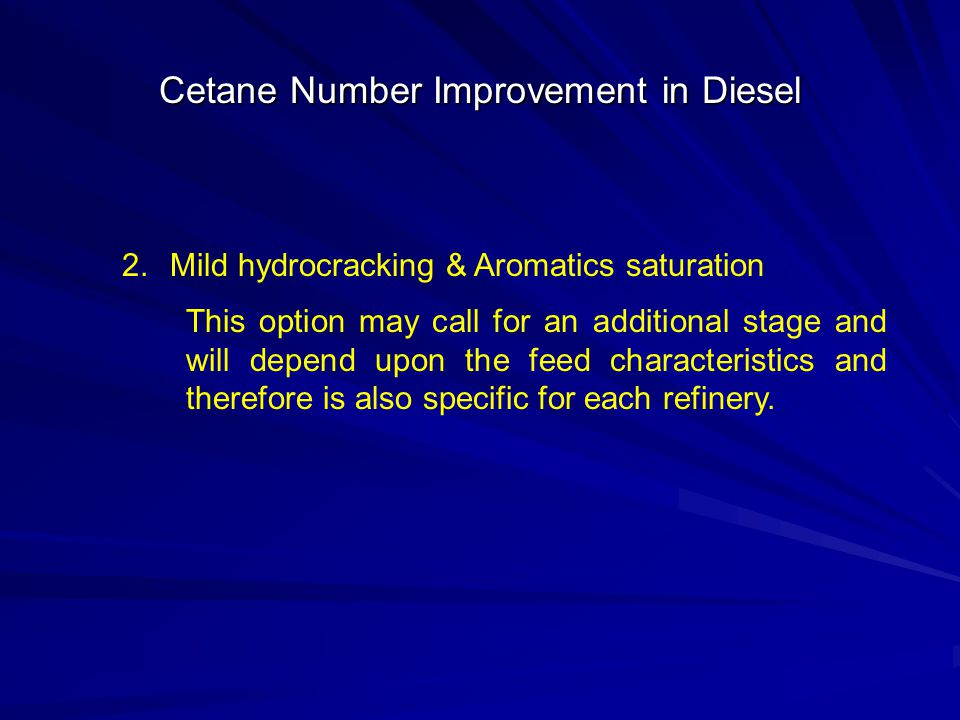 Cetane Number Improvement in Diesel 2.Mild hydrocracking & Aromatics saturation This option may call for an additional stage and will depend upon the