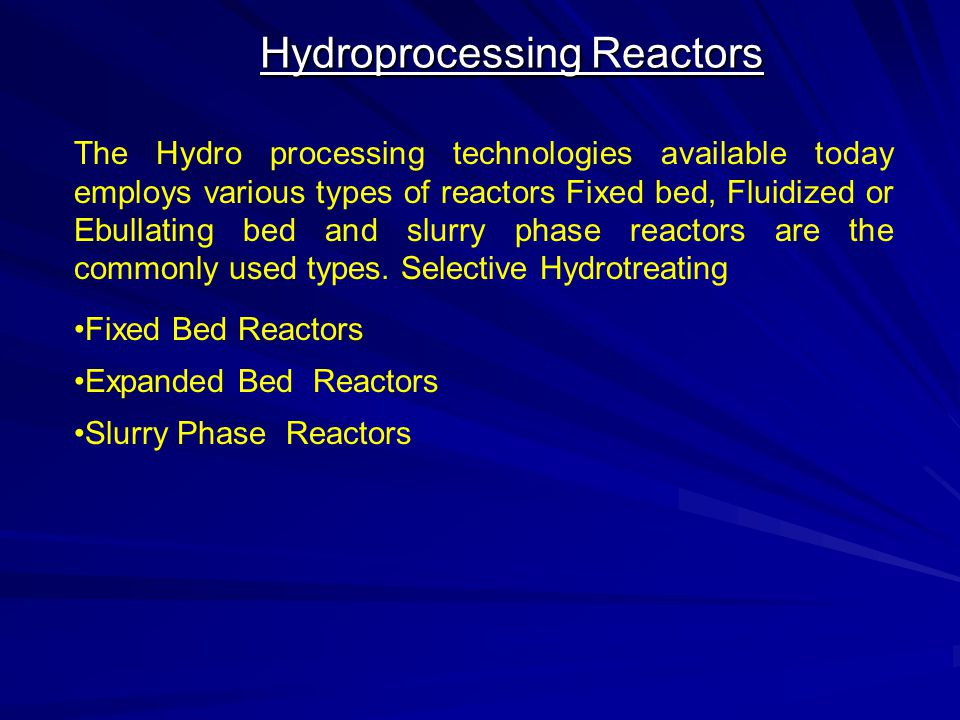 Hydroprocessing Reactors The Hydro processing technologies available today employs various types of reactors Fixed bed, Fluidized or Ebullating bed an